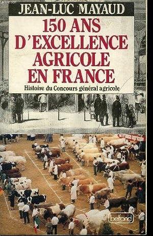 150 ans d'excellence agricole en France. Histoire du Concours général agricole: Jean-Luc, ...