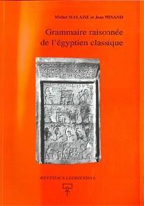 Grammaire raisonnée de l'égyptien classique: Michel Malaise ; Jean Winand