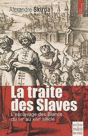 La traite des Slaves : L'esclavage des Blancs du VIIIe au XVIIIe siècle: Skirda, ...
