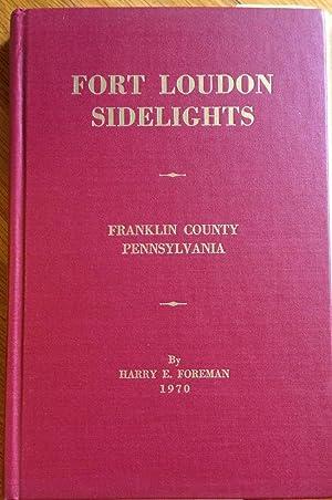 Fort Loudon Sidelights - Franklin County Pennsylvania: Foreman, Harry E.