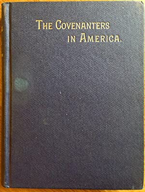 The Covenanters in America - The voice of their testimony on present moral issues. Reasons for th...