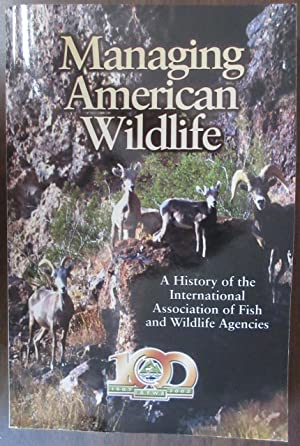 Managing American Wildlife - A History of the International Association of Fish and Wildlife Agen...