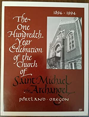 The One Hundredth Year Celebration of the Church of Saint Michael the Archangel, Portland Oregon ...