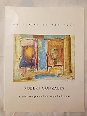 Portraits on the Wind - Robert Gonzales a Retrospective Exhibition April 25-July 15, 1990