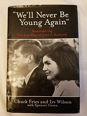 We'll Never Be Young Again - Remembering the Last Days of John F. Kennedy