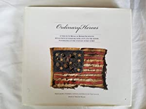 Ordinary Heroes - A Tribute to Medal of Honor Recipients: Reflections of Freedom, Faith, Duty and...