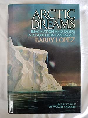 Arctic Dreams - Imagination and Desire in a Northern Landscape