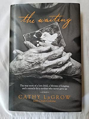 The Waiting: The True Story of a Lost Child, a Lifetime of Longing, and a Miracle for a Mother Wh...