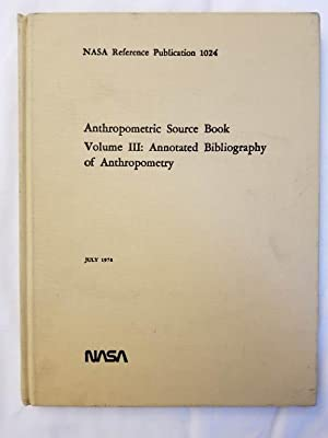 Anthropometric Source Book Volume III: Annotated Bibliography of Anthropometry NASA Reference Pub...