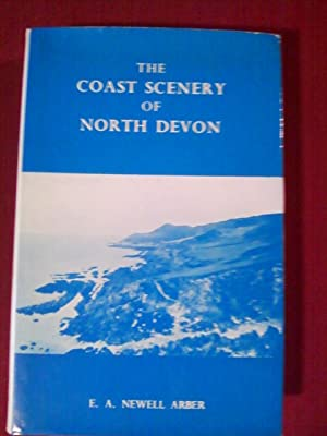 The Coast Scenery of North Devon Being an Account of the Geological Features of the Coast-Line Ex...