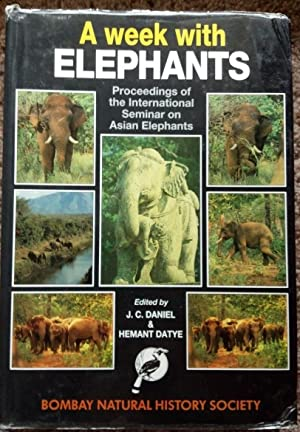 A Week with Elephants : Proceedings of the International Seminar on the Conservation of the Asian...