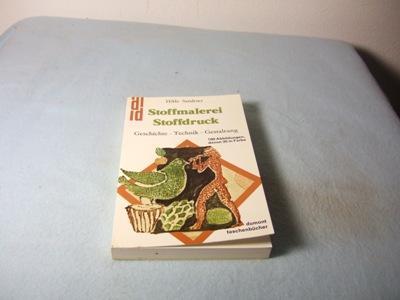 Stoffmalerei Stoffdruck. Geschichte, Technik, Gestaltung. 160 Abbildungen  Davon 35 In Farbe.