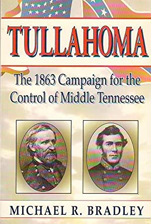 Tullahoma: The 1863 Campaign for the Control: Michael R. Bradley