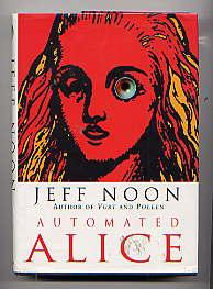 Automated Alice(Signed First Edition): JEFF NOON