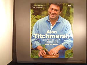 Alan Titchmarsh How to Be a Gardener Book One