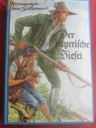 Der bayerische Hiesel: von Schmid, Herman: