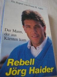 Rebell Jörg Haider Der Mann, der aus: Aglas, Erwin H.: