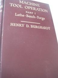 Machine Tool Operation Part I Lathe-Bench-Forge: Burghardt, Henry D.: