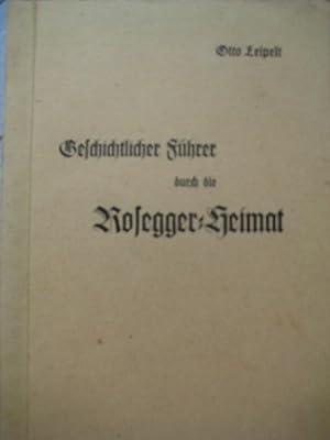 Geschichtlicher Führer durch die Rosegger-Heimat: Leipelt, Otto: