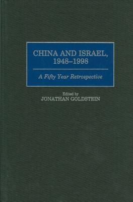 China and Israel, 1948-1998: A Fifty Year: Edited by Jonathan
