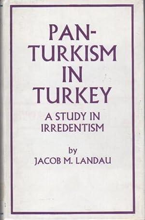 Pan-Turkism in Turkey: A Study of Irredentism: Jacob M. Landau