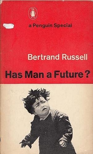 Has Man a Future ?: Russell, Bertrand