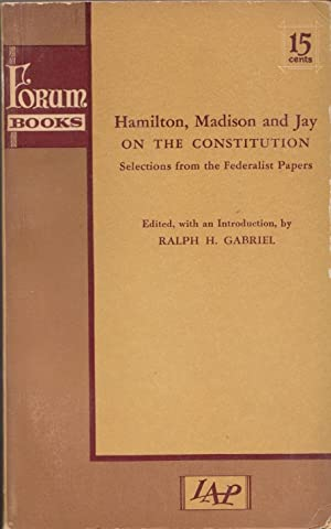 Hamilton, Madison and Jay on the Constitution: Gabriel, Ralph H.,