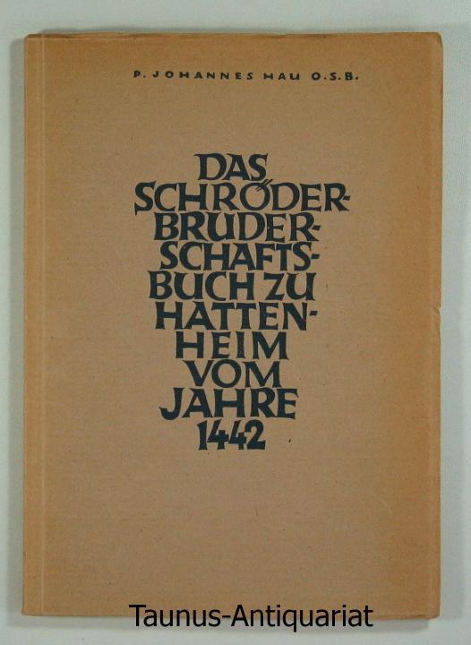 Das Schröderbruderschaftsbuch zu Hattenheim vom Jahre 1442.: Hau, Johannes P.