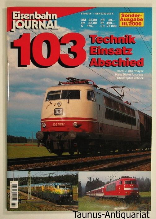 103. Technik, Einsatz, Abschied. [Eisenbahn-Journal. Sonderausgabe III/2000]: Obermayer, Horst J.,