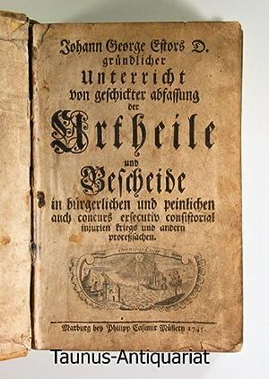 Johann George Estors D. gründlicher Unterricht von geschickter abfassung der Urtheile und ...