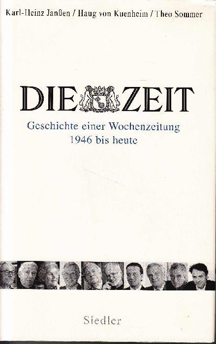 Die Zeit: Geschichte einer Wochenzeitung 1946 bis heute. - Janßen, Karl-Heinz; Haug von Kuenheim; Theo Sommer
