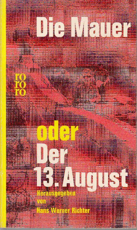 Die Mauer oder: Der 13. August.: Richter, Hans Werner