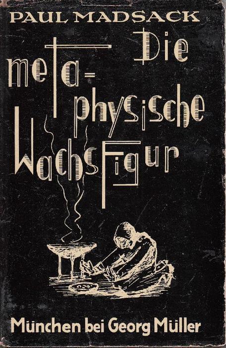 Die metaphysische Wachsfigur oder: Auf Geisterfang mit: Madsack, Paul