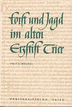 Forst und Jagd im alten Erzstift Trier.: Michel, Fritz