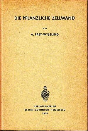 Die pflanzliche Zellwand.: Frey-Wyssling, Albert