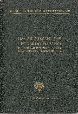 Das Abendmahl des Leonardo da Vinci: Ein Beitrag zur Frage seiner künstlerischen Rekonstruktion. -:...