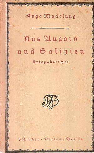 Aus Ungarn und Galizien: Kriegsberichte.: Madelung, Aage