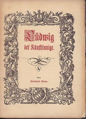 Ludwig der Kunstsinnige. -: Stern, Bernhard: