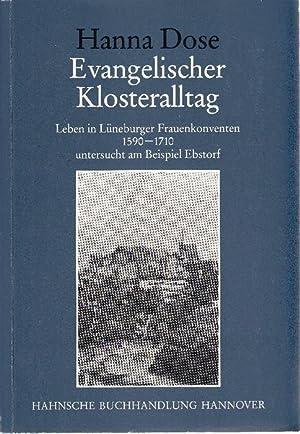 Evangelischer Klosteralltag: Leben in Lüneburger Frauenkonventen 1590-1710, untersucht am Beispiel ...