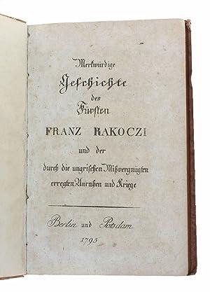 Merkwürdige Geschichte des Fürsten Franz Rakoczi und der durch die ungrischen Mißvergnügten ...