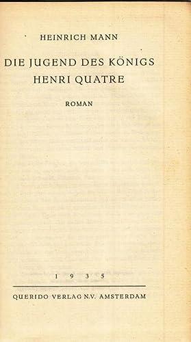 Die Jugend des Königs Henri Quatre. Roman.: Mann, Heinrich