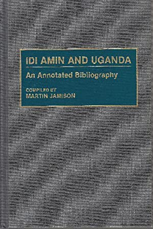Idi Amin and Uganda: An Annotated Bibliography.