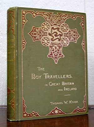 The BOY TRAVELLERS In GREAT BRITAIN And IRELAND. Adventures of Two Youths in a Journey Through Ir...