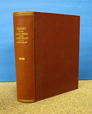 HISTORY Of The INDIAN TRIBES Of The UNITED STATES: Their Present Condition and Prospects, and a ...