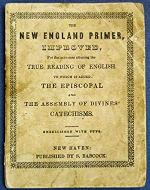 The NEW ENGLAND PRIMER, IMPROVED, For the More Easy Attaining the True Reading of English. To Whi...