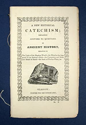 A NEW HISTORICAL CATECHISM; Containing Answers to: G. Caldwell]