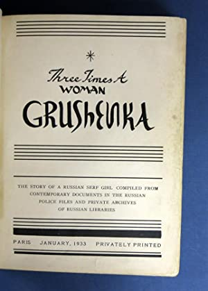 THREE TIMES A WOMAN. Grushenka. The Story of a Russian Serf Girl Compiled from Contemporary ...