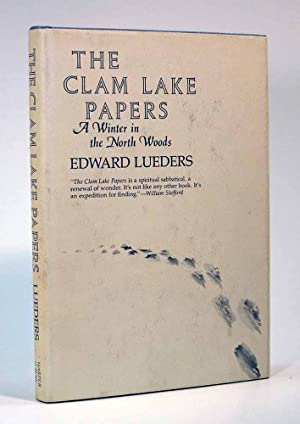 The CLAM LAKE PAPERS. A Winter in the North Woods. Introducing the Metaphorical Imperative and Ki...