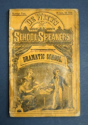 The DRAMATIC SCHOOL SPEAKER. De Witt's School Speakers. No. 5: Anthology]
