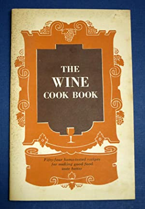 The WINE COOK BOOK. Fifty-Four Home-Tested Recipes: Wine Advisory Board]